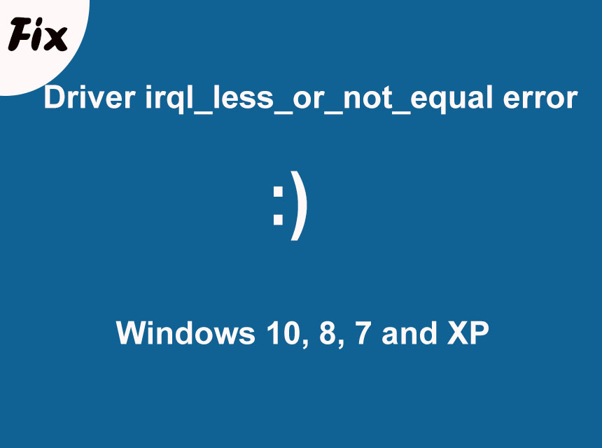Driver irql less or not equal error